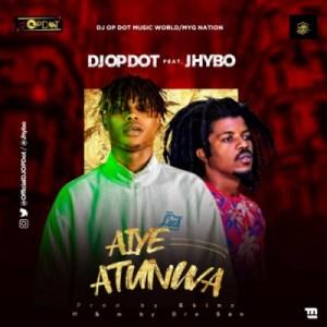 DJ OP Dot - Aiye Atunwa ft. Jhybo